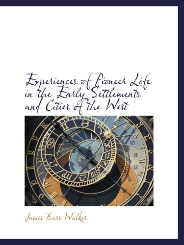 9781115496995: Experiences of Pioneer Life in the Early Settlements and Cities of the West