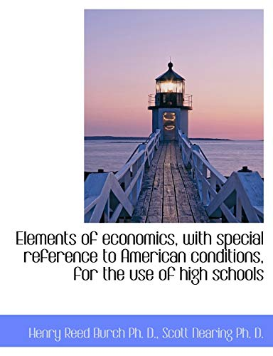 9781115510578: Elements of economics, with special reference to American conditions, for the use of high schools