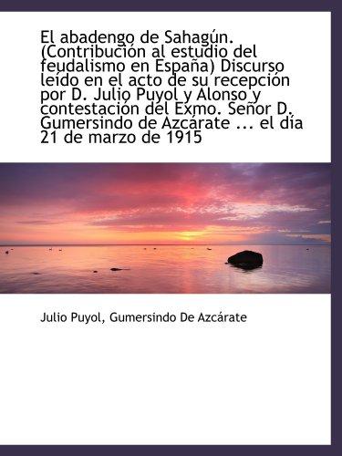 9781115511926: El abadengo de Sahagún. (Contribución al estudio del feudalismo en España) Discurso leído en el acto (Spanish Edition)