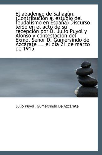 9781115511933: El abadengo de Sahagún. (Contribución al estudio del feudalismo en España) Discurso leído en el acto (Spanish Edition)