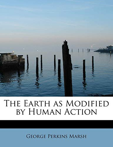 9781115515900: The Earth as Modified by Human Action