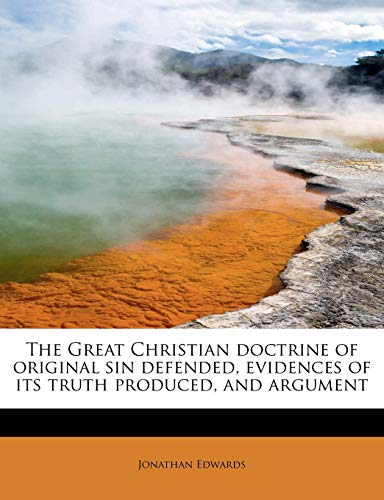 The Great Christian doctrine of original sin defended, evidences of its truth produced, and argument (9781115525879) by Jonathan Edwards