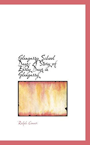9781115530484: Glengarry School Days: A Story of Early Days in Glengarry