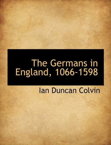 9781115533645: The Germans in England, 1066-1598