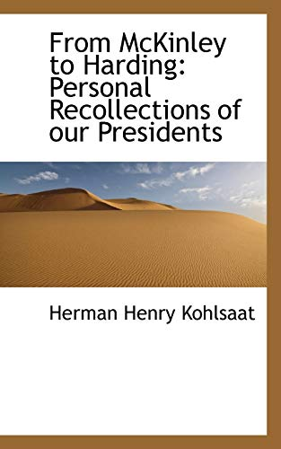9781115540186: From McKinley to Harding: Personal Recollections of our Presidents