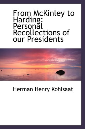 9781115540209: From McKinley to Harding: Personal Recollections of our Presidents