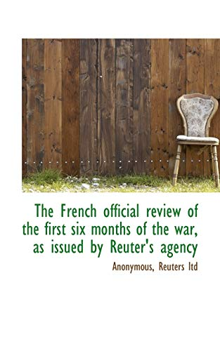 9781115541442: The French official review of the first six months of the war, as issued by Reuter's agency