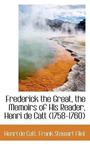 9781115542128: Frederick the Great, the Memoirs of His Reader, Henri de Catt (1758-1760)