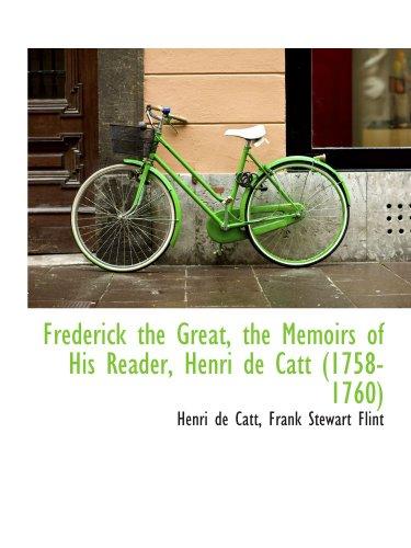 9781115542135: Frederick the Great, the Memoirs of His Reader, Henri de Catt (1758-1760)