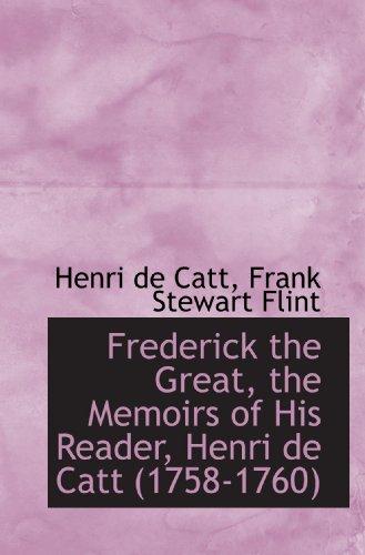 9781115542142: Frederick the Great, the Memoirs of His Reader, Henri de Catt (1758-1760)