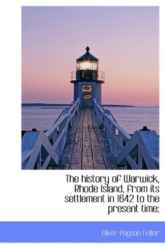 9781115553315: The history of Warwick, Rhode Island, from its settlement in 1642 to the present time;