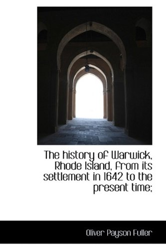 9781115553322: The history of Warwick, Rhode Island, from its settlement in 1642 to the present time;