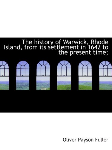 9781115553353: The history of Warwick, Rhode Island, from its settlement in 1642 to the present time;