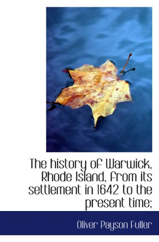 9781115553360: The history of Warwick, Rhode Island, from its settlement in 1642 to the present time;
