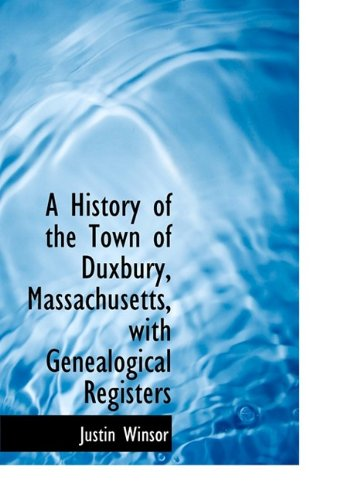 9781115554152: A History of the Town of Duxbury, Massachusetts, with Genealogical Registers