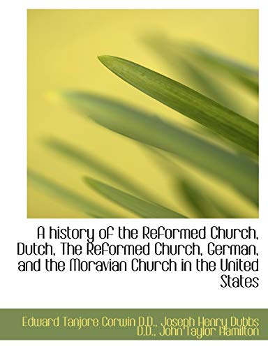 9781115556675: A history of the Reformed Church, Dutch, The Reformed Church, German, and the Moravian Church in the