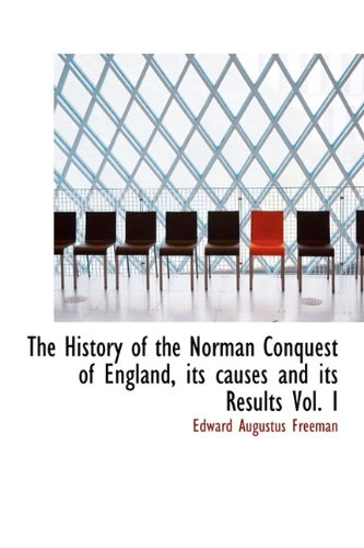 9781115558037: The History of the Norman Conquest of England, its causes and its Results Vol. I