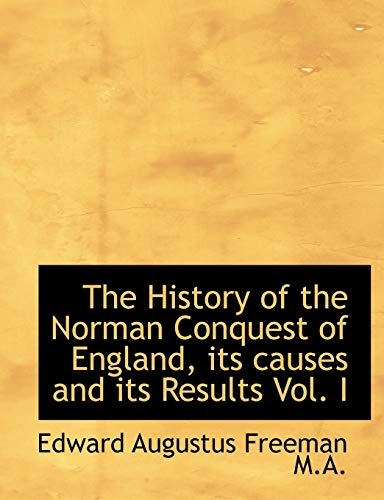 9781115558051: The History of the Norman Conquest of England, its causes and its Results Vol. I