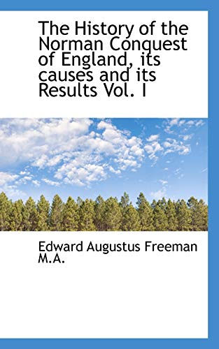 9781115558068: The History of the Norman Conquest of England, its causes and its Results Vol. I