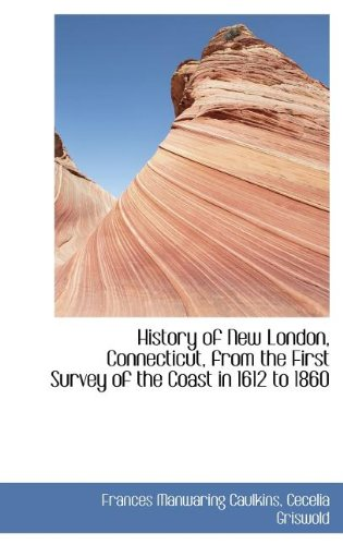9781115558280: History of New London, Connecticut, from the First Survey of the Coast in 1612 to 1860