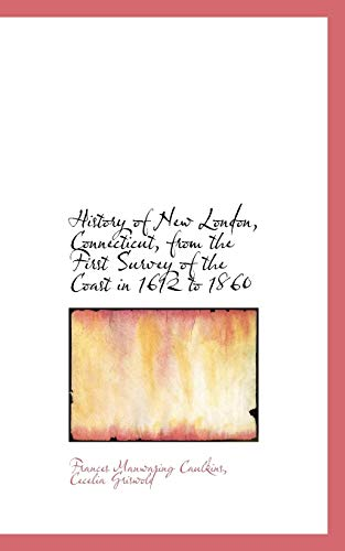 9781115558303: History of New London, Connecticut, from the First Survey of the Coast in 1612 to 1860