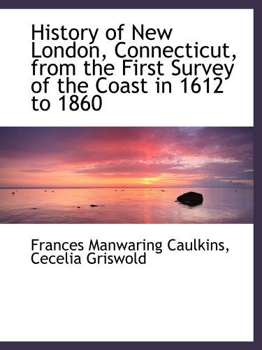 9781115558310: History of New London, Connecticut, from the First Survey of the Coast in 1612 to 1860