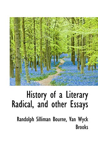 History of a Literary Radical, and Other Essays (9781115560207) by Randolph Silliman Bourne; Van Wyck Brooks