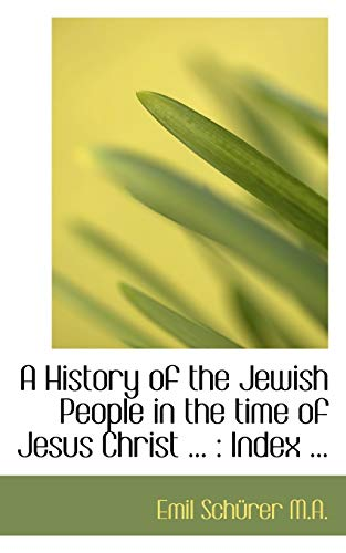 A History of the Jewish People in the time of Jesus Christ ...: Index ...: Sch�rer, Emil
