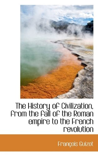 The History of Civilization, from the fall: Guizot, François