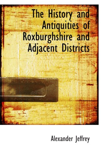 9781115566544: The History and Antiquities of Roxburghshire and Adjacent Districts