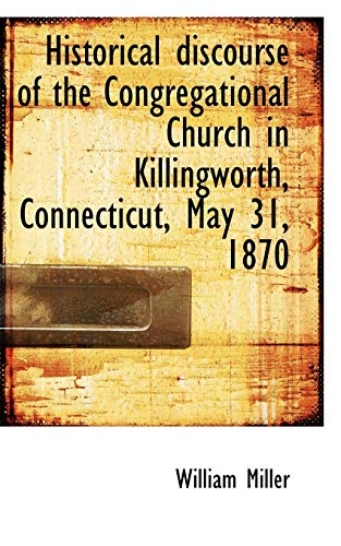 Historical discourse of the Congregational Church in Killingworth, Connecticut, May 31, 1870 (9781115569040) by Miller, William