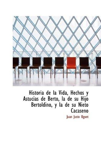9781115570145: Historia de la Vida, Hechos y Astucias de Berto, la de su Hijo Bertoldino, y la de su Nieto Cacaseno