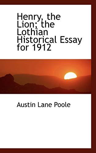 Henry, the Lion: the Lothian Historical Essay for 1912: Poole, Austin Lane