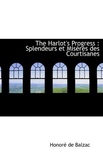 The Harlot's Progress: Splendeurs et Mis�res des: de Balzac, Honor�