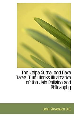 9781115584845: The Kalpa Sutra, and Nava Tatva: Two Works Illustrative of the Jain Religion and Philosophy