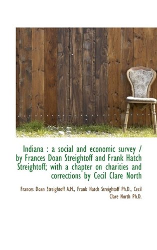9781115602556: Indiana: a social and economic survey / by Frances Doan Streightoff and Frank Hatch Streightoff; wi