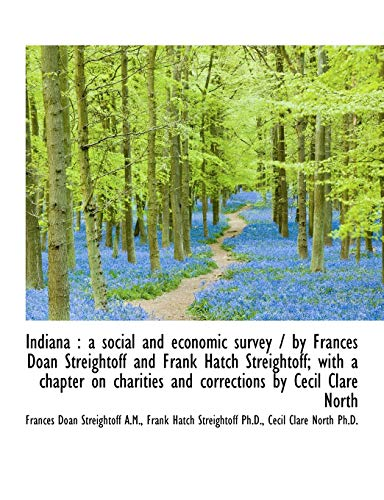 9781115602570: Indiana: a social and economic survey / by Frances Doan Streightoff and Frank Hatch Streightoff; wi