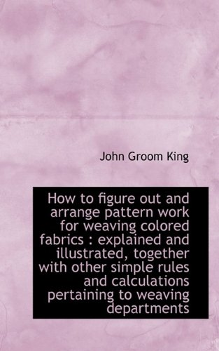 9781115607704: How to figure out and arrange pattern work for weaving colored fabrics: explained and illustrated