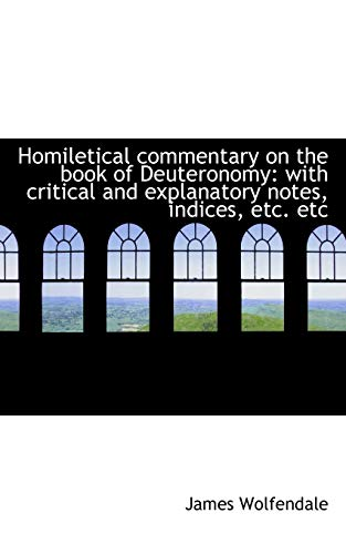 9781115610483: Homiletical commentary on the book of Deuteronomy: with critical and explanatory notes, indices, etc