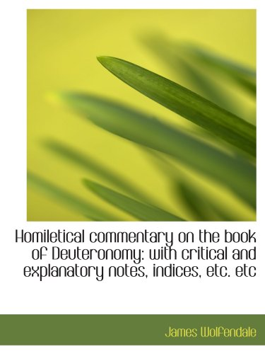 9781115610490: Homiletical commentary on the book of Deuteronomy: with critical and explanatory notes, indices, etc