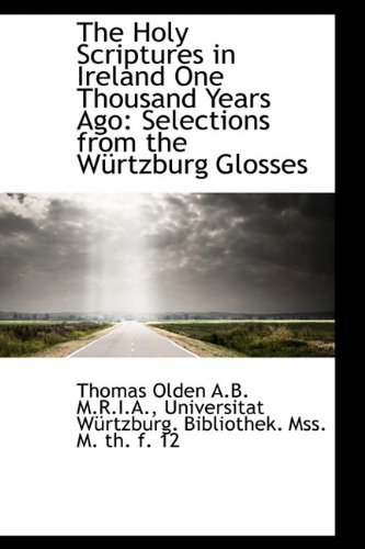 9781115611343: The Holy Scriptures in Ireland One Thousand Years Ago: Selections from the Würtzburg Glosses