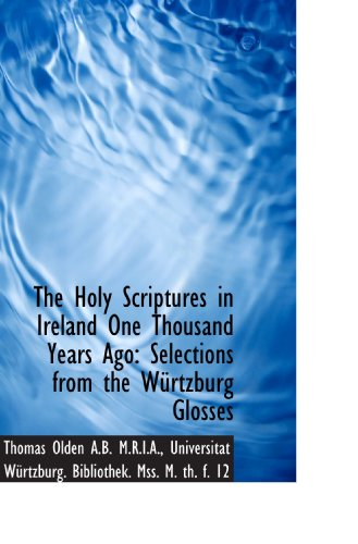 9781115611381: The Holy Scriptures in Ireland One Thousand Years Ago: Selections from the Würtzburg Glosses