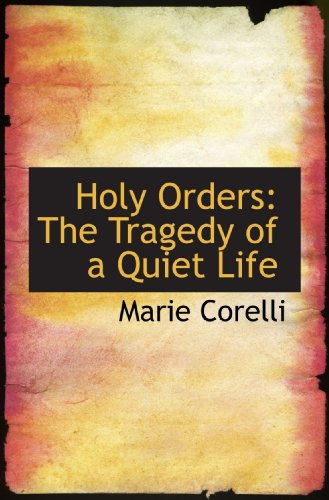 Holy Orders: The Tragedy of a Quiet Life (9781115611503) by Corelli, Marie