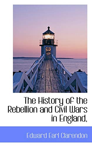 The History of the Rebellion and Civil: Edward Hyde Clarendon