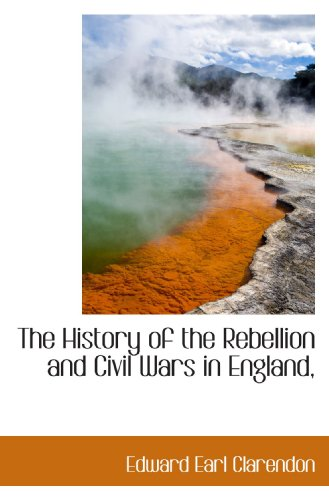9781115617963: The History of the Rebellion and Civil Wars in England,