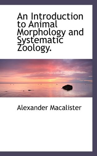 9781115617970: An Introduction to Animal Morphology and Systematic Zoology.