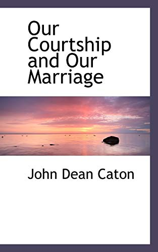 Our Courtship and Our Marriage: Caton, John Dean