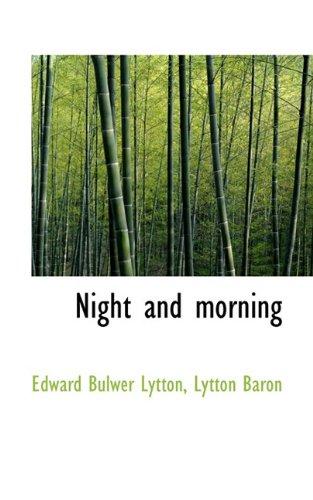 Night and morning: Lytton, Edward Bulwer, Baron, Lytton