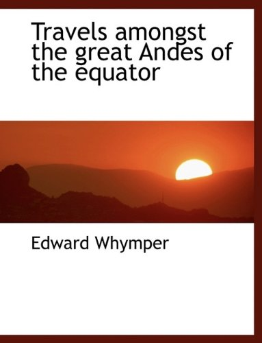 9781115628334: Travels amongst the great Andes of the equator