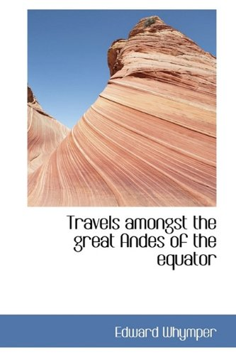 9781115628341: Travels amongst the great Andes of the equator